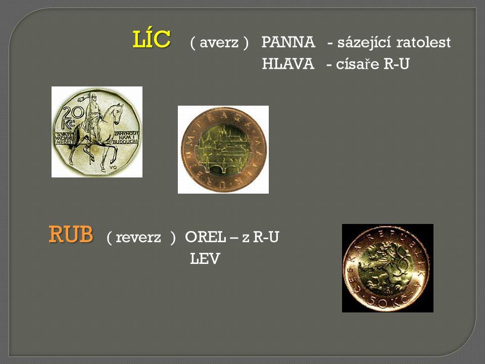 LÍC LÍC ( averz ) PANNA - sázející ratolest HLAVA - císa ř e R-U RUB RUB ( reverz ) OREL – z R-U LEV