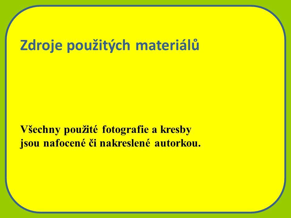 Zdroje použitých materiálů Všechny použité fotografie a kresby jsou nafocené či nakreslené autorkou.