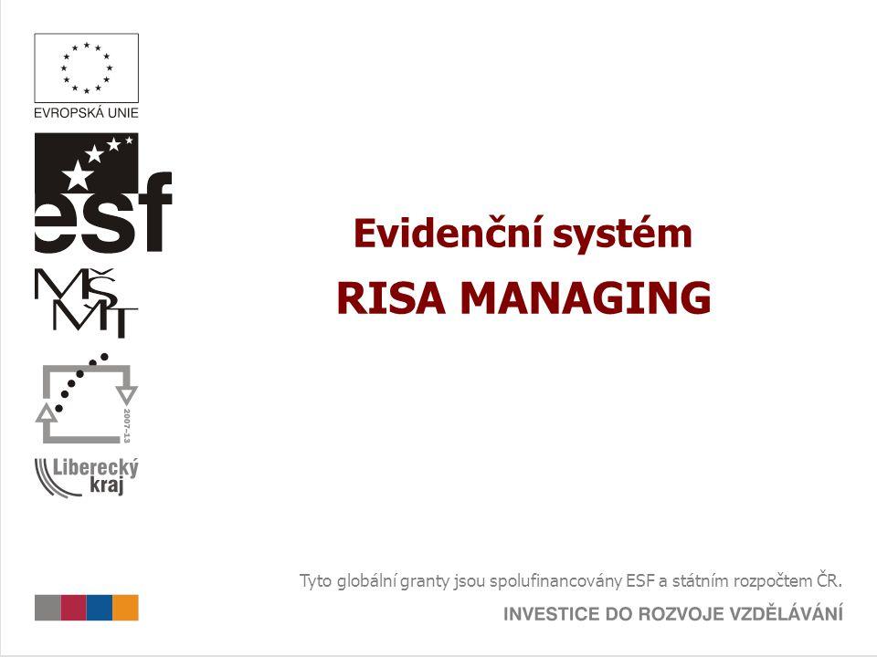 Evidenční systém RISA MANAGING Tyto globální granty jsou spolufinancovány ESF a státním rozpočtem ČR.