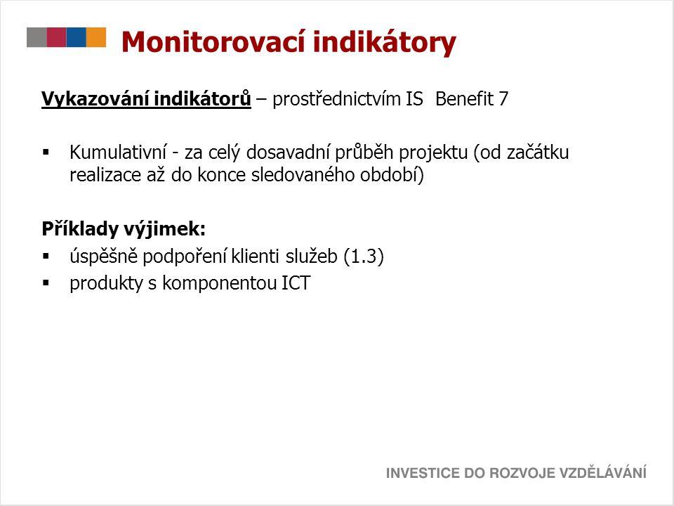 Monitorovací indikátory Vykazování indikátorů – prostřednictvím IS Benefit 7  Kumulativní - za celý dosavadní průběh projektu (od začátku realizace a