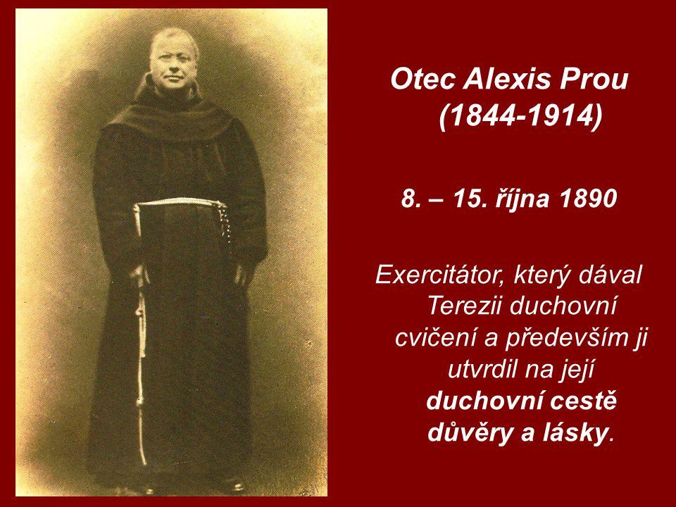 Otec Alexis Prou (1844-1914) 8. – 15. října 1890 Exercitátor, který dával Terezii duchovní cvičení a především ji utvrdil na její duchovní cestě důvěr
