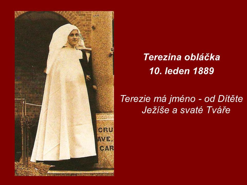 Terezina obláčka 10. leden 1889 Terezie má jméno - od Dítěte Ježíše a svaté Tváře
