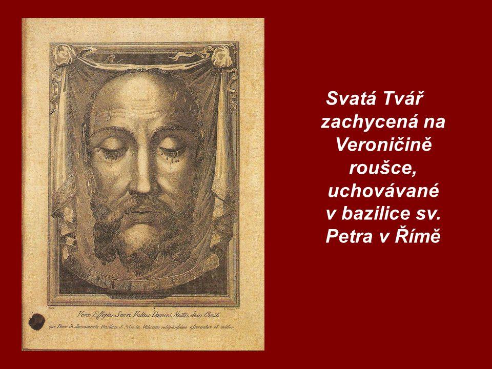Svatá Tvář zachycená na Veroničině roušce, uchovávané v bazilice sv. Petra v Římě