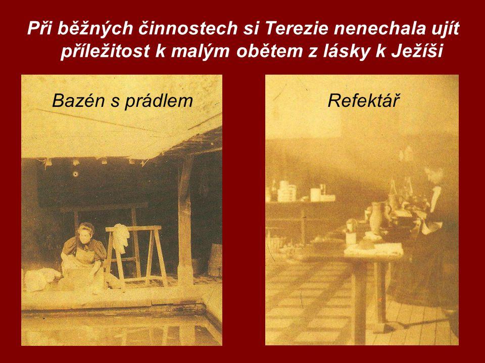 Při běžných činnostech si Terezie nenechala ujít příležitost k malým obětem z lásky k Ježíši Bazén s prádlemRefektář
