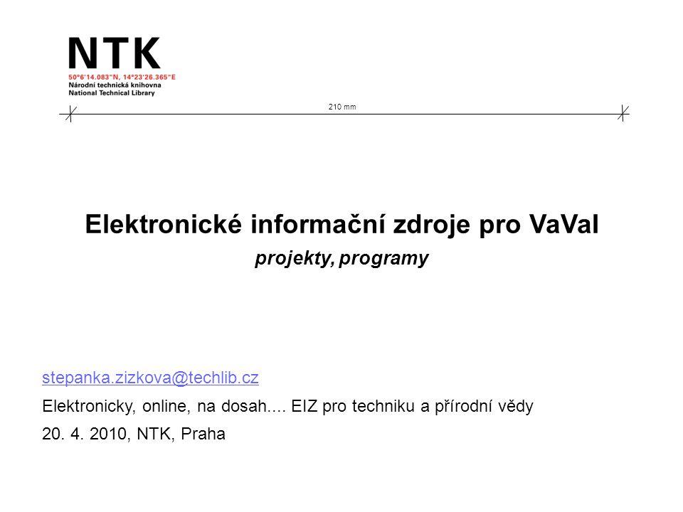 210 mm Elektronické informační zdroje pro VaVaI projekty, programy stepanka.zizkova@techlib.cz Elektronicky, online, na dosah....