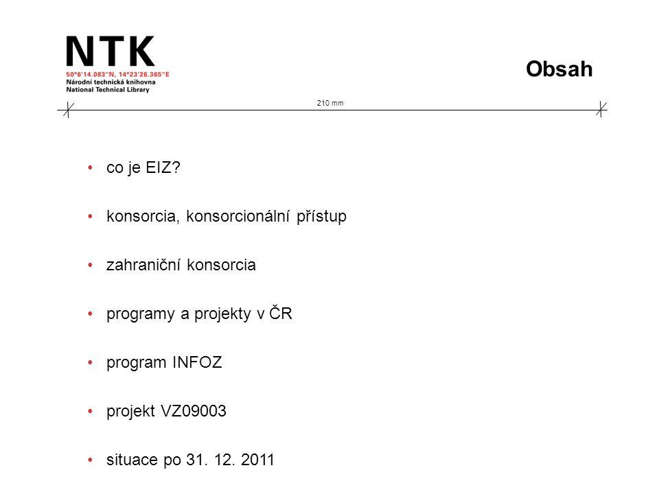 210 mm co je EIZ? konsorcia, konsorcionální přístup zahraniční konsorcia programy a projekty v ČR program INFOZ projekt VZ09003 situace po 31. 12. 201