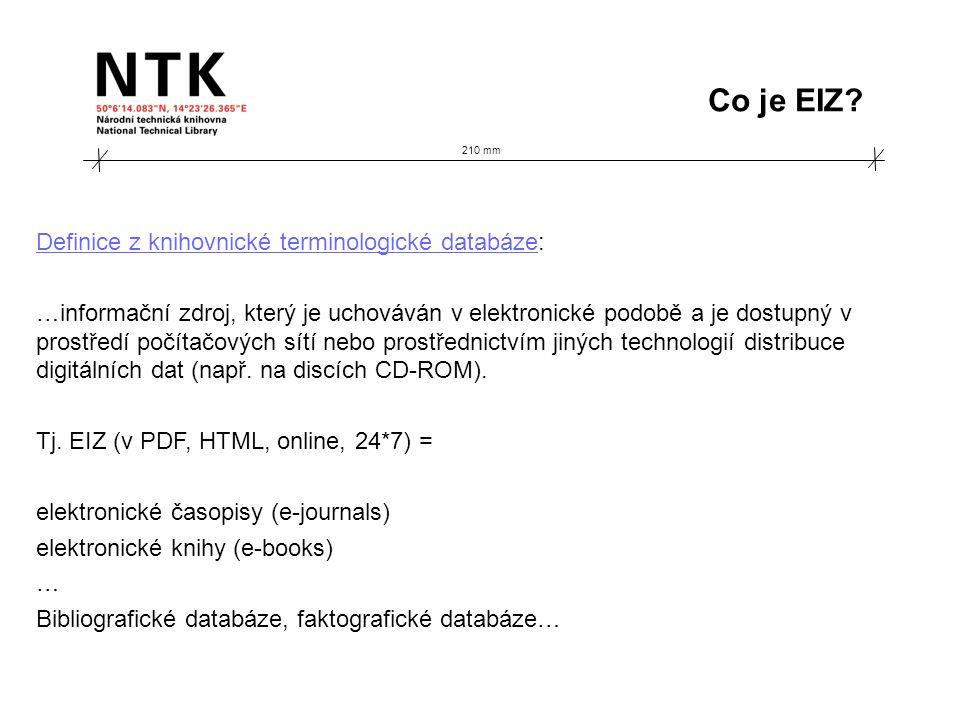 210 mm Co je EIZ? Definice z knihovnické terminologické databázeDefinice z knihovnické terminologické databáze: …informační zdroj, který je uchováván
