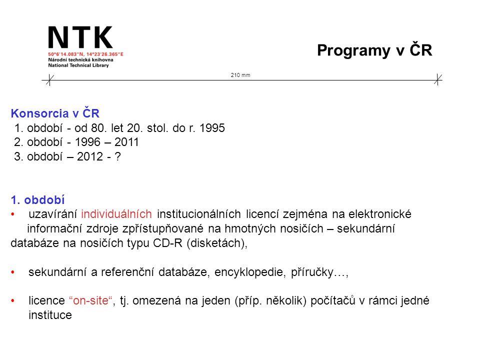 210 mm Programy v ČR Konsorcia v ČR 1. období - od 80. let 20. stol. do r. 1995 2. období - 1996 – 2011 3. období – 2012 - ? 1. období uzavírání indiv