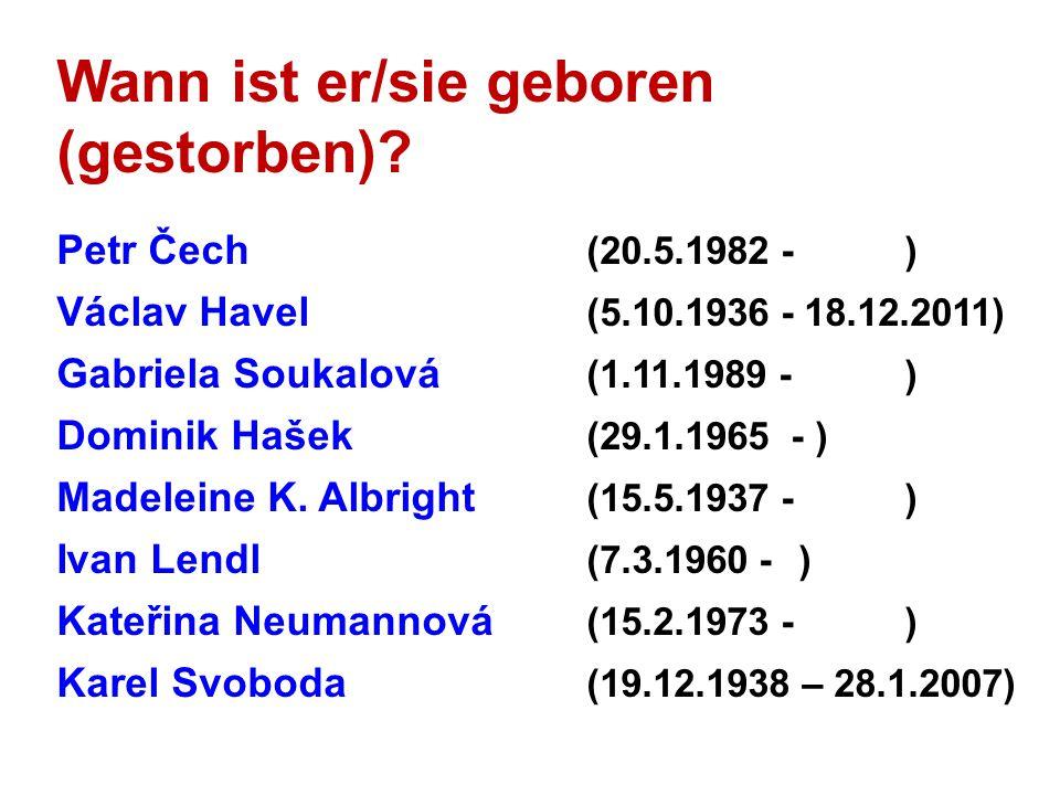 Wann ist er/sie geboren (gestorben)? Petr Čech (20.5.1982 - ) Václav Havel (5.10.1936 - 18.12.2011) Gabriela Soukalová (1.11.1989 - ) Dominik Hašek (2