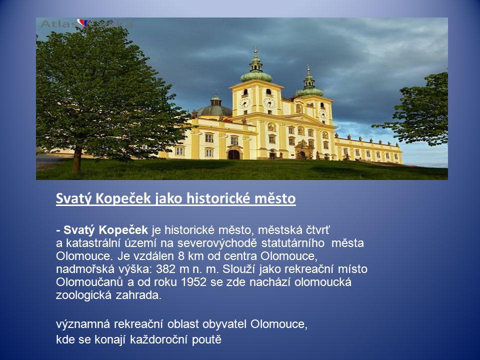 Svatý Kopeček jako historické město - Svatý Kopeček je historické město, městská čtvrť a katastrální území na severovýchodě statutárního města Olomouce.