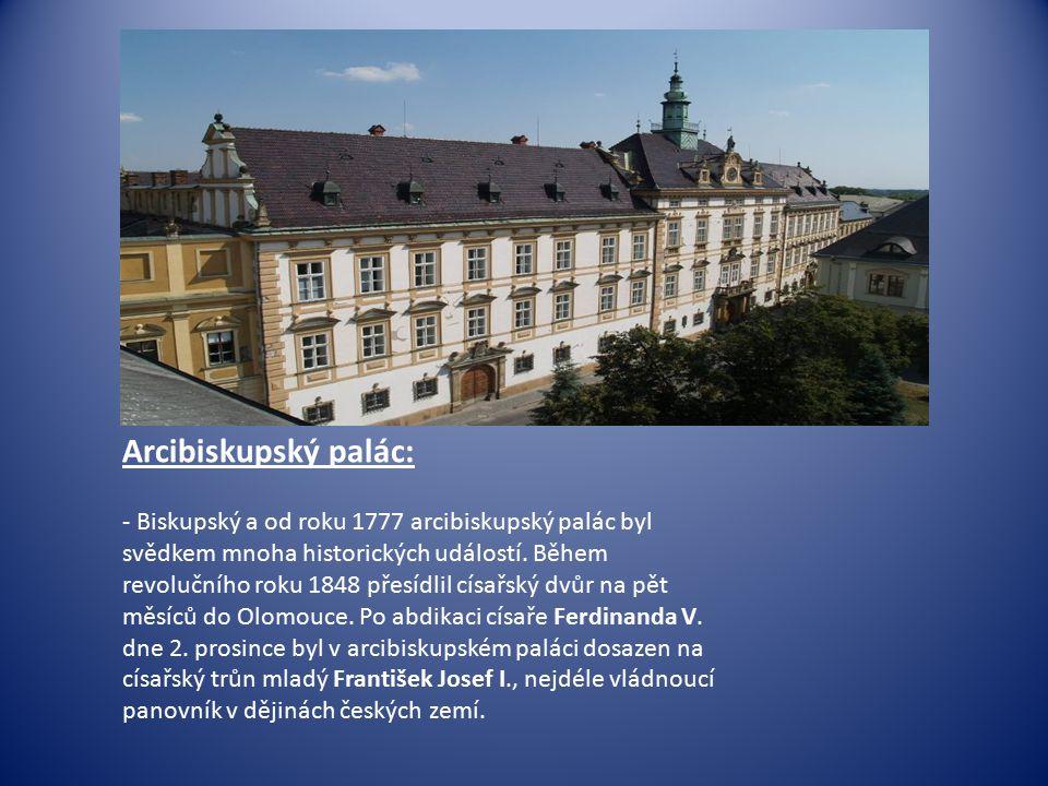 Arcibiskupský palác: - Biskupský a od roku 1777 arcibiskupský palác byl svědkem mnoha historických událostí.