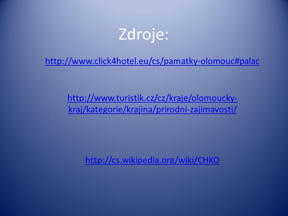 Zdroje: http://www.click4hotel.eu/cs/pamatky-olomouc#palac http://www.turistik.cz/cz/kraje/olomoucky- kraj/kategorie/krajina/prirodni-zajimavosti/ http://cs.wikipedia.org/wiki/CHKO
