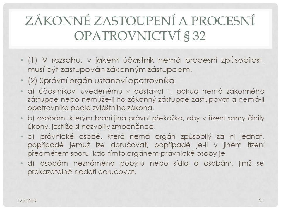 ZÁKONNÉ ZASTOUPENÍ A PROCESNÍ OPATROVNICTVÍ § 32 (1) V rozsahu, v jakém účastník nemá procesní způsobilost, musí být zastupován zákonným zástupcem.