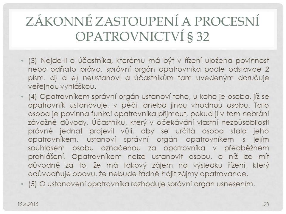 (3) Nejde-li o účastníka, kterému má být v řízení uložena povinnost nebo odňato právo, správní orgán opatrovníka podle odstavce 2 písm.