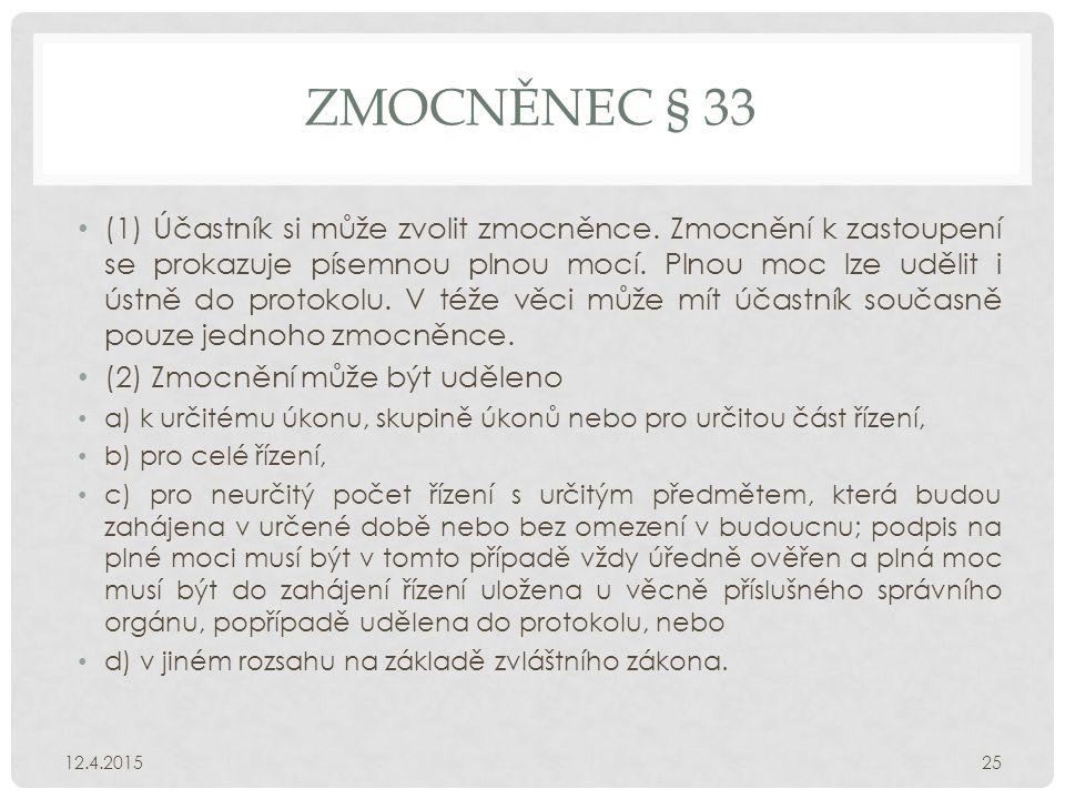 ZMOCNĚNEC § 33 (1) Účastník si může zvolit zmocněnce.