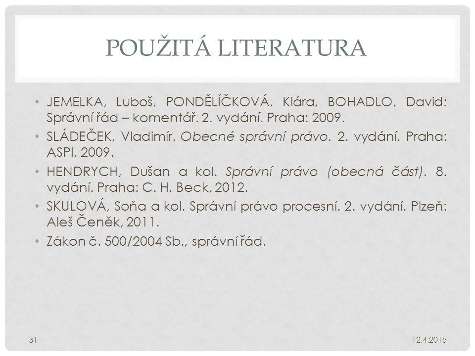 POUŽITÁ LITERATURA JEMELKA, Luboš, PONDĚLÍČKOVÁ, Klára, BOHADLO, David: Správní řád – komentář.