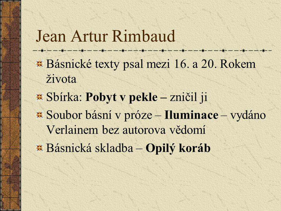 Jean Artur Rimbaud Básnické texty psal mezi 16. a 20.