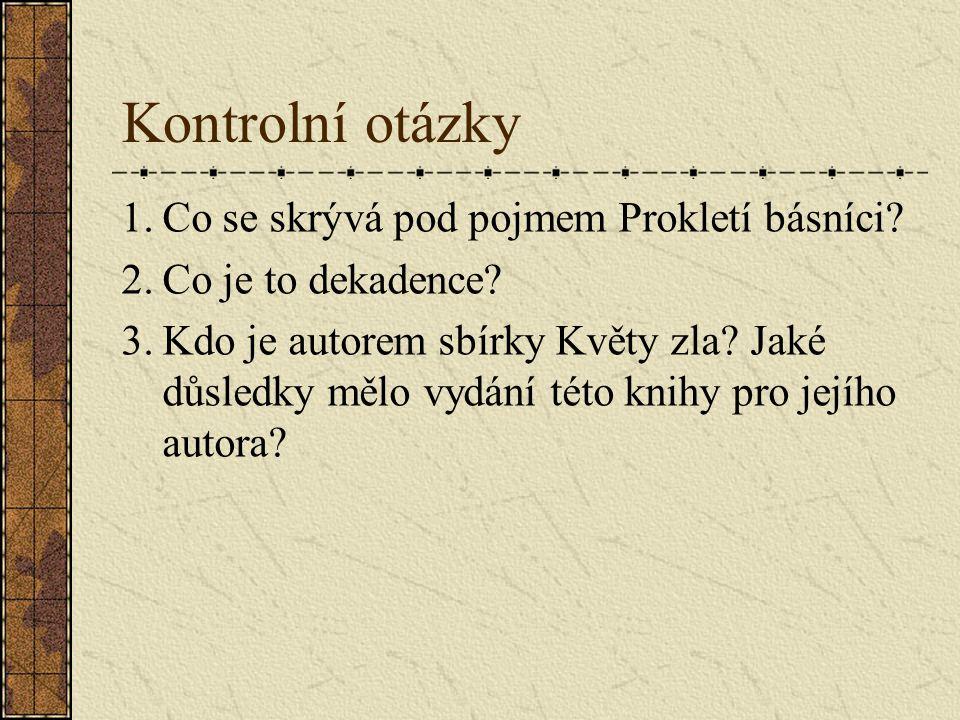 Kontrolní otázky 1.Co se skrývá pod pojmem Prokletí básníci.