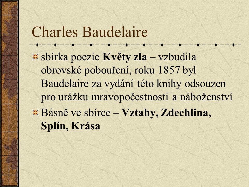 Charles Baudelaire sbírka poezie Květy zla – vzbudila obrovské pobouření, roku 1857 byl Baudelaire za vydání této knihy odsouzen pro urážku mravopočestnosti a náboženství Básně ve sbírce – Vztahy, Zdechlina, Splín, Krása