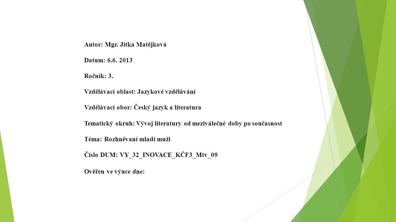 Autor: Mgr. Jitka Matějková Datum: 6.6. 2013 Ročník: 3. Vzdělávací oblast: Jazykové vzdělávání Vzdělávací obor: Český jazyk a literatura Tematický okr