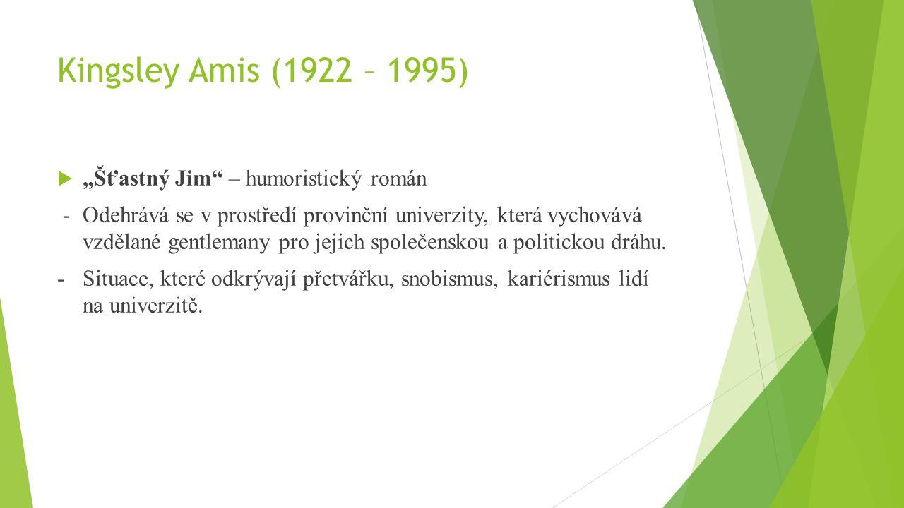 """Kingsley Amis (1922 – 1995)  """"Šťastný Jim"""" – humoristický román - Odehrává se v prostředí provinční univerzity, která vychovává vzdělané gentlemany p"""