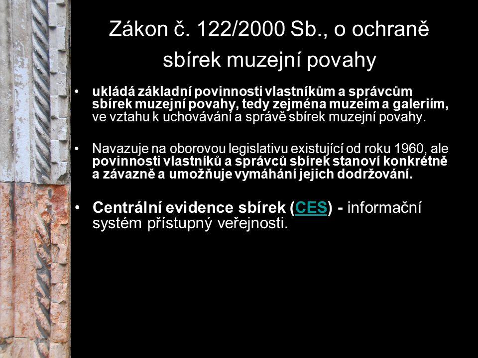 Zákon č. 122/2000 Sb., o ochraně sbírek muzejní povahy ukládá základní povinnosti vlastníkům a správcům sbírek muzejní povahy, tedy zejména muzeím a g