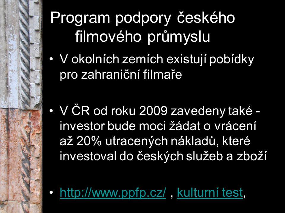 Program podpory českého filmového průmyslu V okolních zemích existují pobídky pro zahraniční filmaře V ČR od roku 2009 zavedeny také - investor bude m
