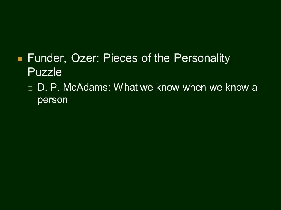 Funder, Ozer: Pieces of the Personality Puzzle  D. P. McAdams: What we know when we know a person