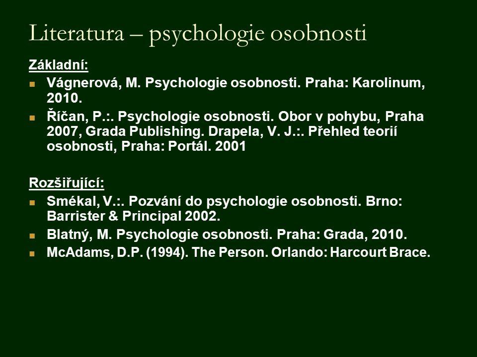 Literatura – psychologie osobnosti Základní: Vágnerová, M. Psychologie osobnosti. Praha: Karolinum, 2010. Říčan, P.:. Psychologie osobnosti. Obor v po