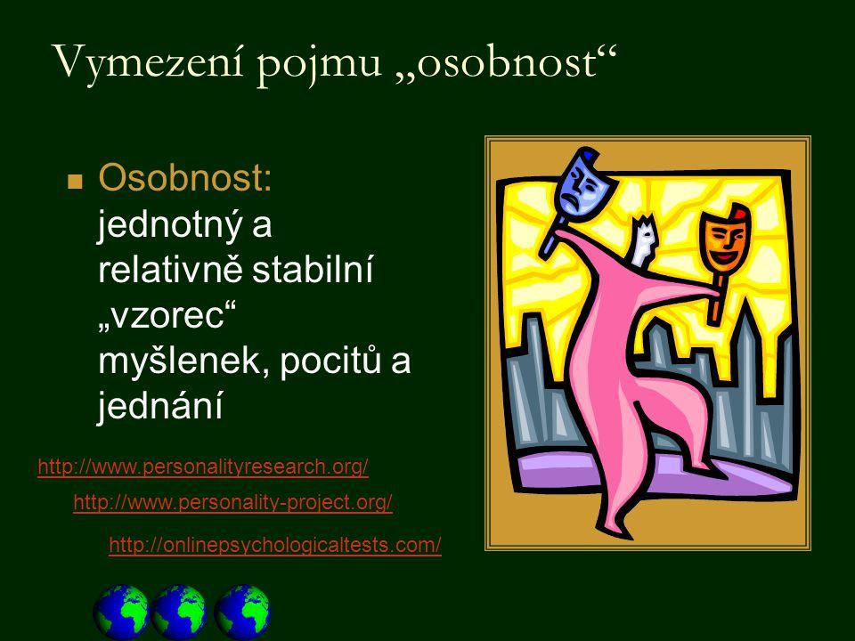 """Vymezení pojmu """"osobnost"""" Osobnost: jednotný a relativně stabilní """"vzorec"""" myšlenek, pocitů a jednání http://www.personalityresearch.org/ http://www.p"""
