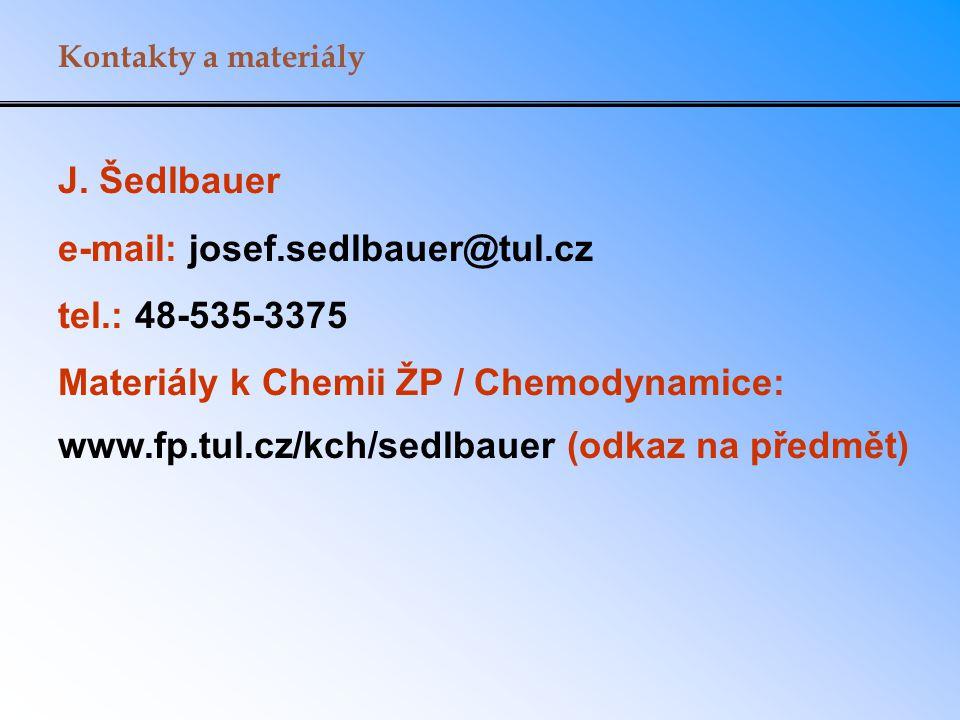 J. Šedlbauer e-mail: josef.sedlbauer@tul.cz tel.: 48-535-3375 Materiály k Chemii ŽP / Chemodynamice: www.fp.tul.cz/kch/sedlbauer (odkaz na předmět) Ko