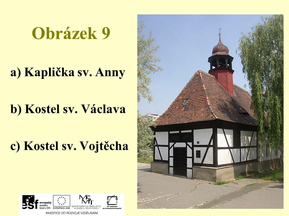 Obrázek 9 a) Kaplička sv. Anny b) Kostel sv. Václava c) Kostel sv. Vojtěcha