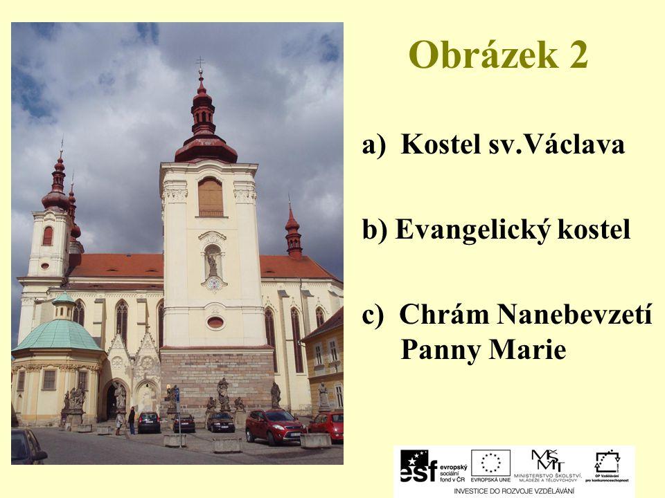 Obrázek 2 a)Kostel sv.Václava b) Evangelický kostel c) Chrám Nanebevzetí Panny Marie