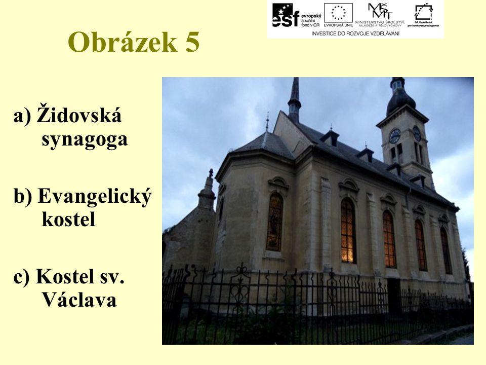 Obrázek 5 a) Židovská synagoga b) Evangelický kostel c) Kostel sv. Václava