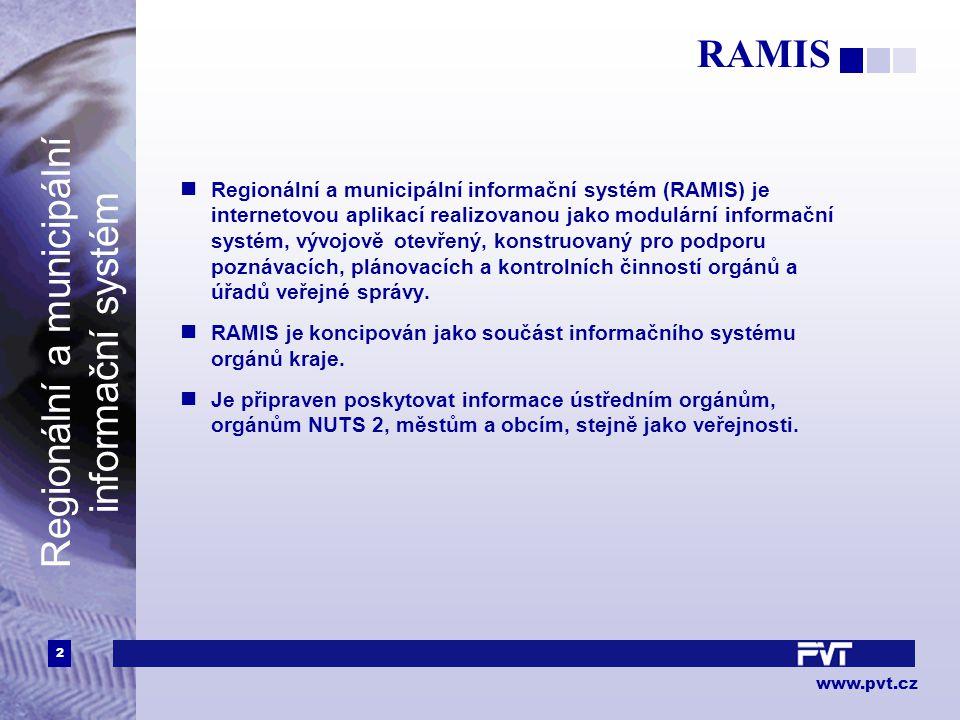 3 www.pvt.cz Regionální a municipální informační systém Cíle RAMIS Informační podpora rozhodovacích procesů orgánů kraje, a to ve fázích komplexního poznávání reality kraje a jeho okolí, plánování a kontroly usměrňování sociálně ekonomického i územního rozvoje kraje.