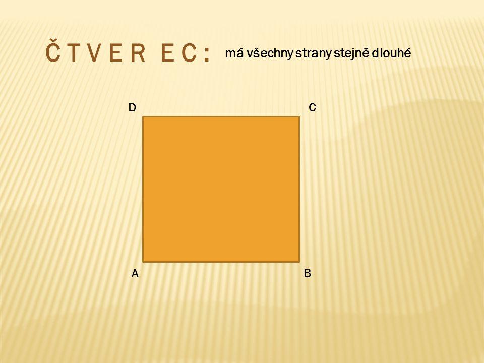 Č T V E R E C : AB C D má všechny strany stejně dlouhé