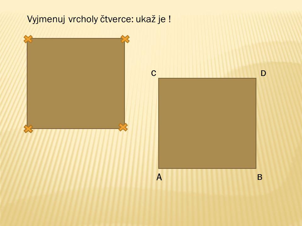 Víme, že čtverec A B C D má své vrcholy : A, B, C, D Jaké strany má tento čtverec .