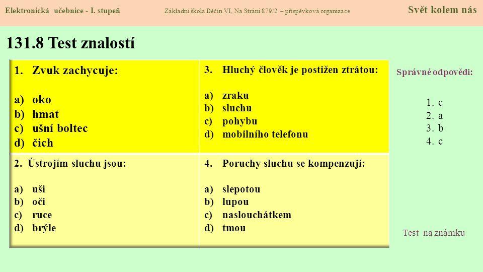 131.8 Test znalostí Správné odpovědi: 1.c 2.a 3.b 4.c Test na známku Elektronická učebnice - I. stupeň Základní škola Děčín VI, Na Stráni 879/2 – přís