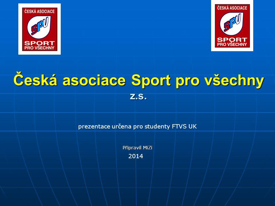 Česká asociace Sport pro všechny z.s. prezentace určena pro studenty FTVS UK Připravil MiZi 2014