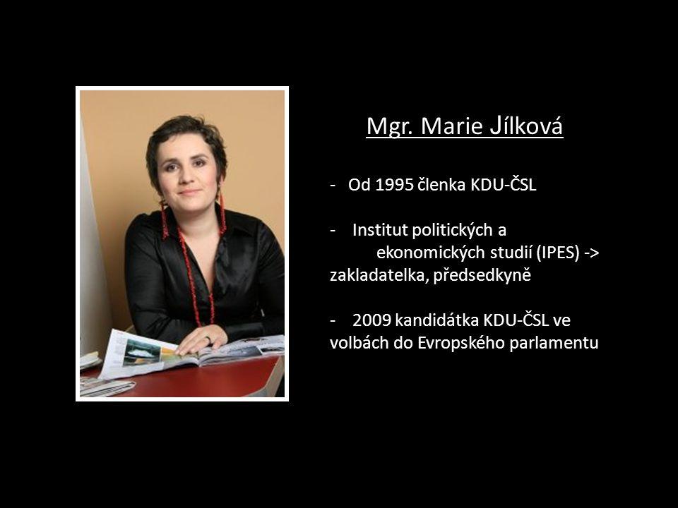 Mgr. Marie J ílková - Od 1995 členka KDU-ČSL - Institut politických a ekonomických studií (IPES) -> zakladatelka, předsedkyně - 2009 kandidátka KDU-ČS
