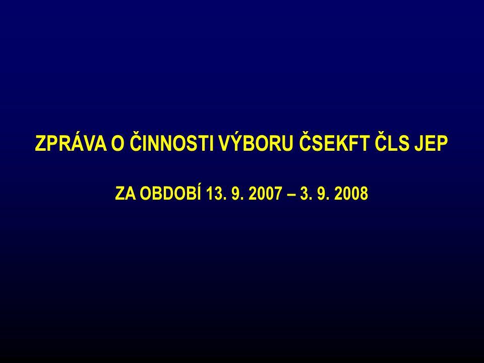 ZPRÁVA O ČINNOSTI VÝBORU ČSEKFT ČLS JEP ZA OBDOBÍ 13. 9. 2007 – 3. 9. 2008