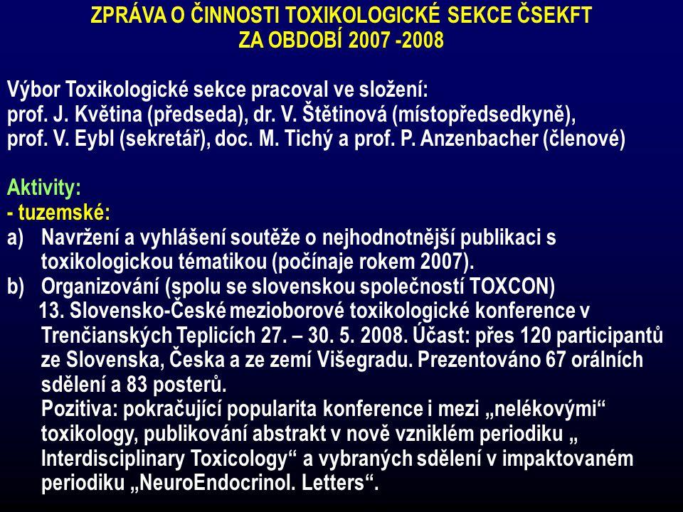 ZPRÁVA O ČINNOSTI TOXIKOLOGICKÉ SEKCE ČSEKFT ZA OBDOBÍ 2007 -2008 Výbor Toxikologické sekce pracoval ve složení: prof. J. Květina (předseda), dr. V. Š