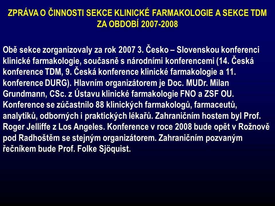 ZPRÁVA O ČINNOSTI SEKCE KLINICKÉ FARMAKOLOGIE A SEKCE TDM ZA OBDOBÍ 2007-2008 Obě sekce zorganizovaly za rok 2007 3. Česko – Slovenskou konferenci kli