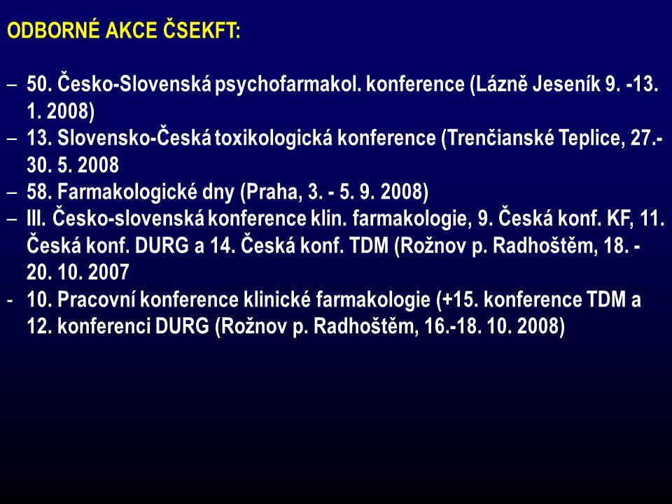 ODBORNÉ AKCE ČSEKFT: – 50. Česko-Slovenská psychofarmakol. konference (Lázně Jeseník 9. -13. 1. 2008) – 13. Slovensko-Česká toxikologická konference (