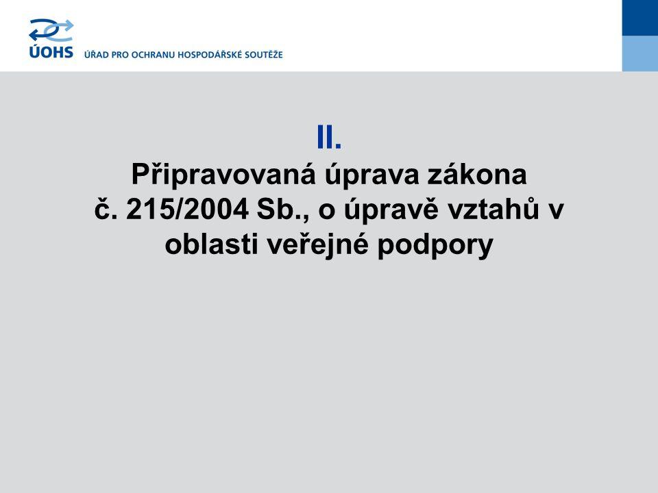 II. Připravovaná úprava zákona č. 215/2004 Sb., o úpravě vztahů v oblasti veřejné podpory