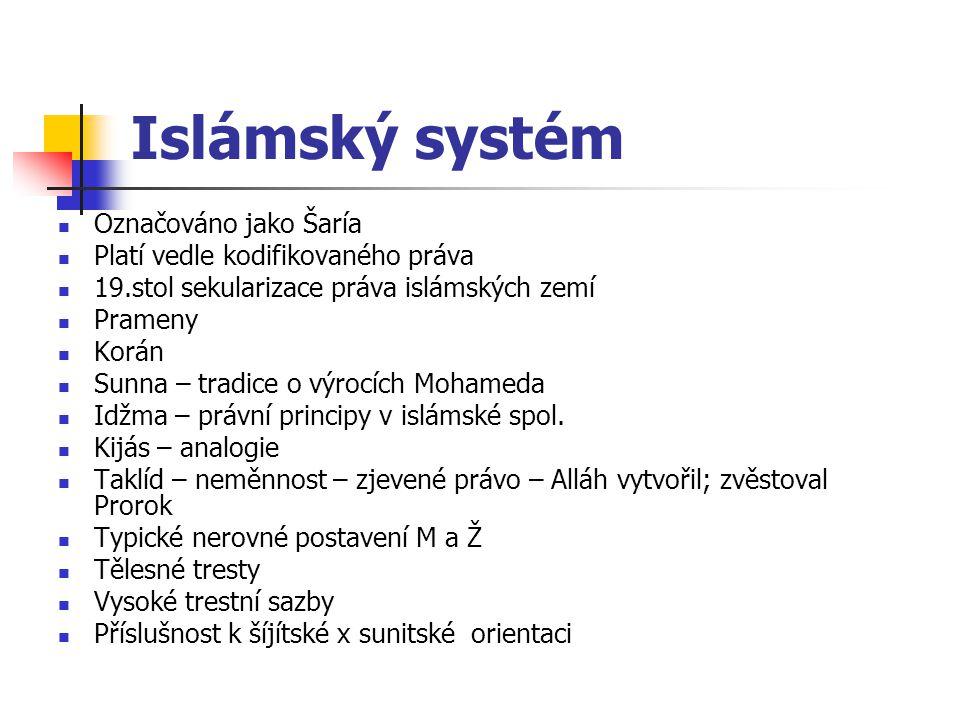 Islámský systém Označováno jako Šaría Platí vedle kodifikovaného práva 19.stol sekularizace práva islámských zemí Prameny Korán Sunna – tradice o výro