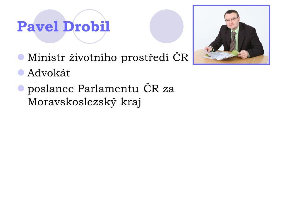 Pavel Drobil Ministr životního prostředí ČR Advokát poslanec Parlamentu ČR za Moravskoslezský kraj