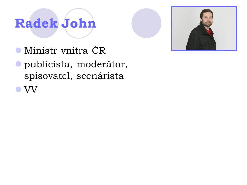 Radek John Ministr vnitra ČR publicista, moderátor, spisovatel, scenárista VV