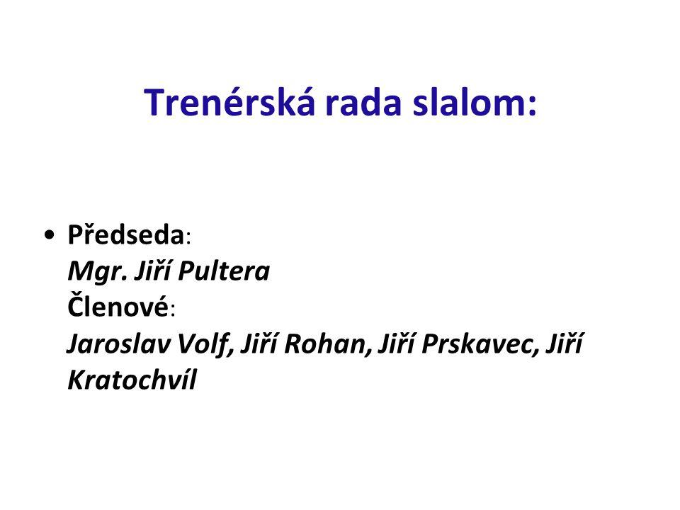 Trenérská rada slalom: Předseda : Mgr. Jiří Pultera Členové : Jaroslav Volf, Jiří Rohan, Jiří Prskavec, Jiří Kratochvíl