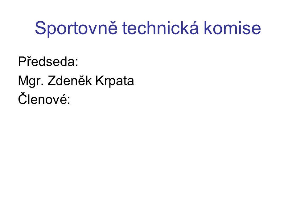 Sportovně technická komise Předseda: Mgr. Zdeněk Krpata Členové: